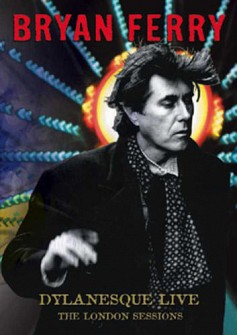 BRYAN FERRY - Dylanesque Live - The London Session (dvd)