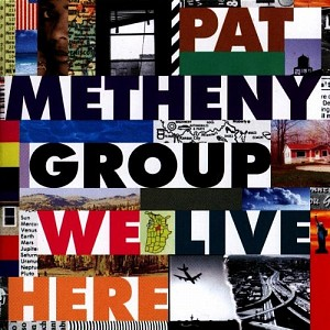 Pat Metheny Group - We Live Here [slipcase] (cd)