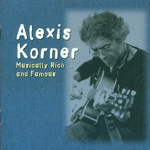 ALEXIS KORNER - MUSICALLY RICH AND FAMOUS - ANTHOLOGY [cd]
