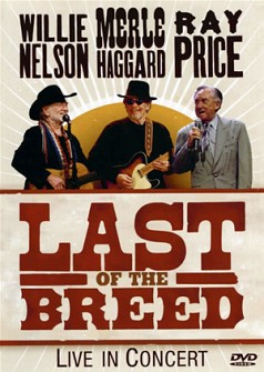 WILLIE NELSON/MERLE HAGGARD/RAY PRICE - LAST OF THE BREED (dvd)