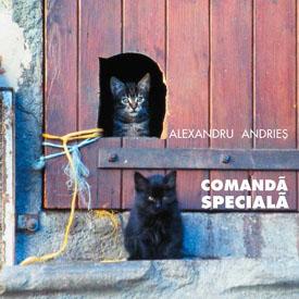 ALEXANDRU ANDRIES - COMANDA SPECIALA [cd]