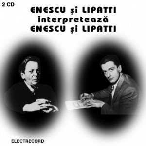 ENESCU Si LIPATTI - Enescu Si Lipatti (2cd)