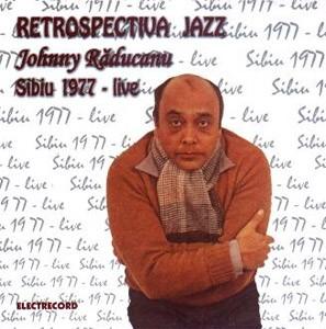 JOHNNY RADUCANU - Retrospectiva Jazz - Sibiu 1977 Live (cd)